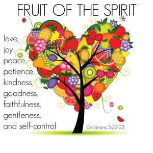 Gal 5:22: the FRUIT of the SPIRIT are love, joy, peace, patience, kindness, goodness, faithfulness, gentleness and self-control