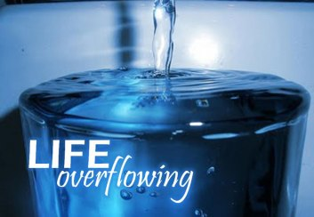 life-overflowing